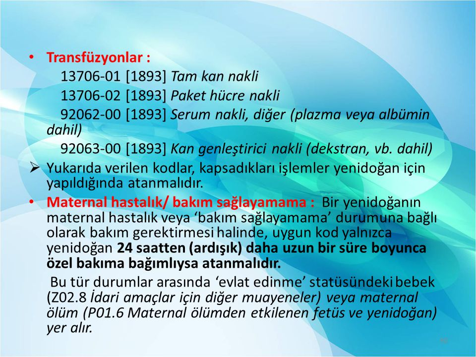 Transfüzyonlar : 13706-01 [1893] Tam kan nakli. 13706-02 [1893] Paket hücre nakli. 92062-00 [1893] Serum nakli, diğer (plazma veya albümin dahil)